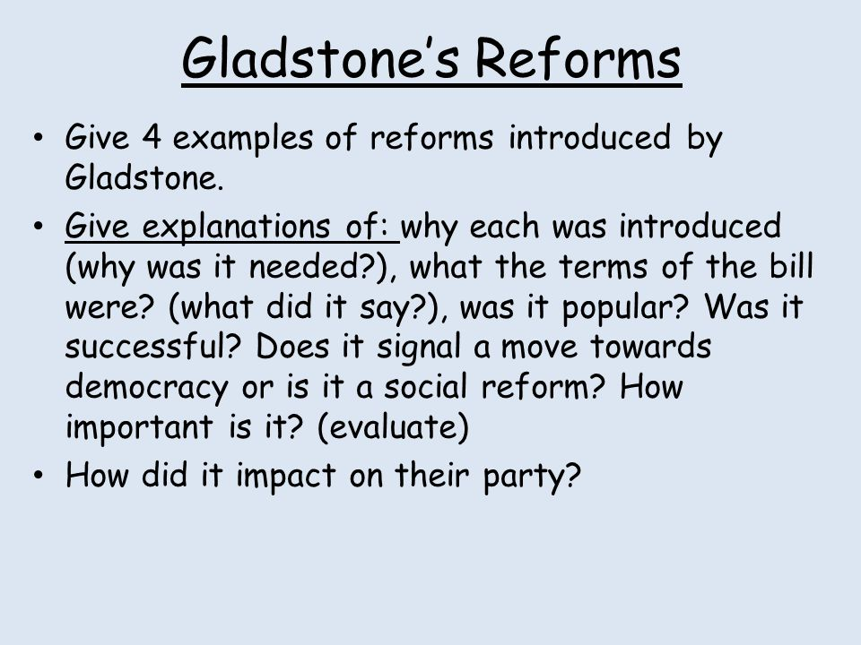 Gladstone's Reforms Give 4 examples of reforms introduced by Gladstone.