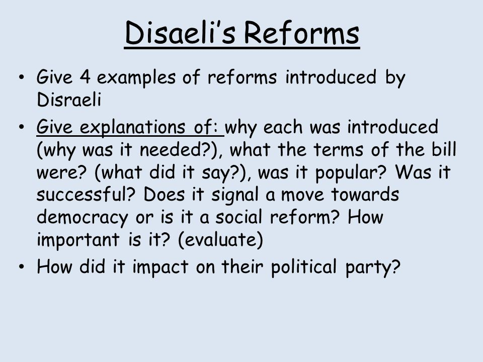 Disaeli's Reforms Give 4 examples of reforms introduced by Disraeli