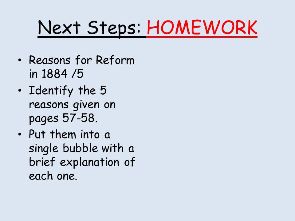 Next Steps: HOMEWORK Reasons for Reform in 1884 /5