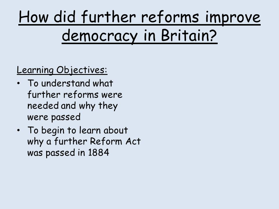 How did further reforms improve democracy in Britain