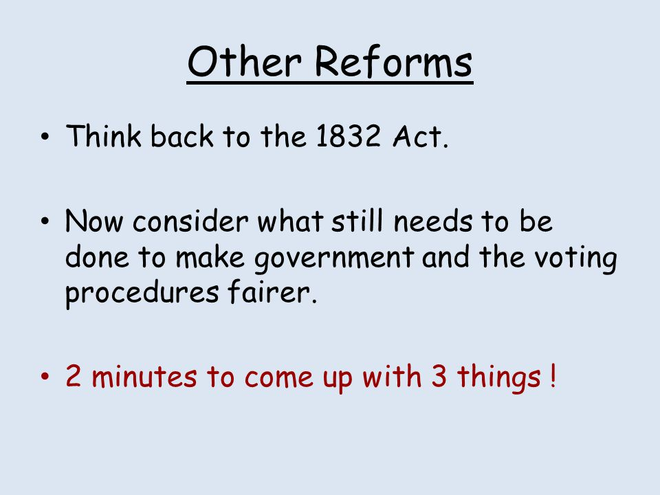Other Reforms Think back to the 1832 Act.