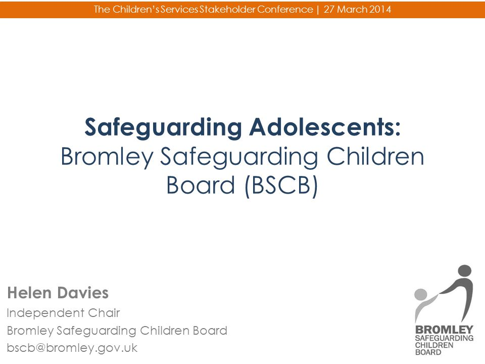 Safeguarding Adolescents: Bromley Safeguarding Children Board (BSCB)
