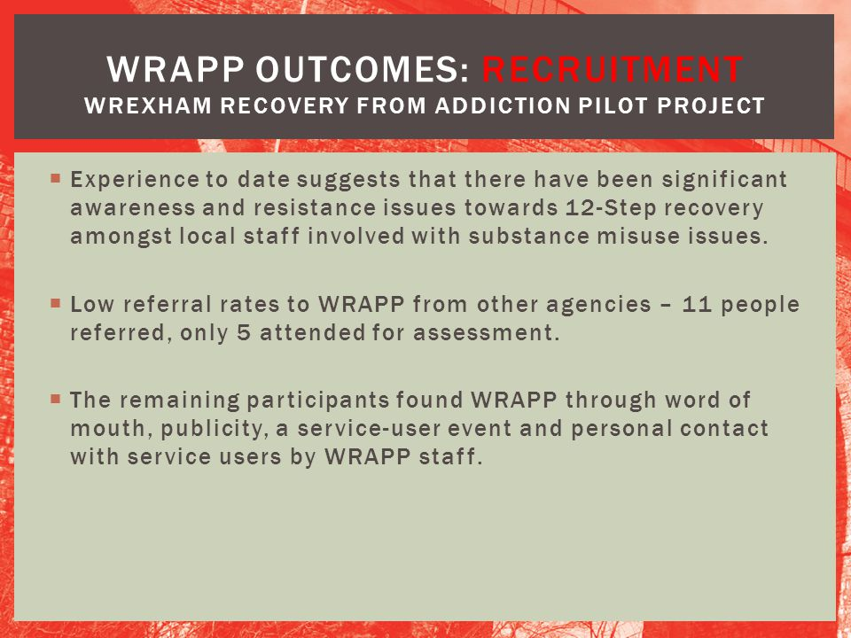 WRAPP OUTCOMES: recruitment Wrexham Recovery from Addiction Pilot Project