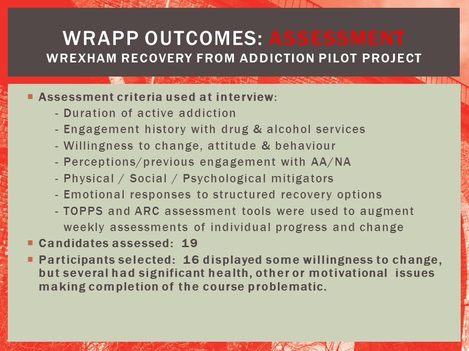WRAPP OUTCOMES: ASSESSMENT Wrexham Recovery from Addiction Pilot Project