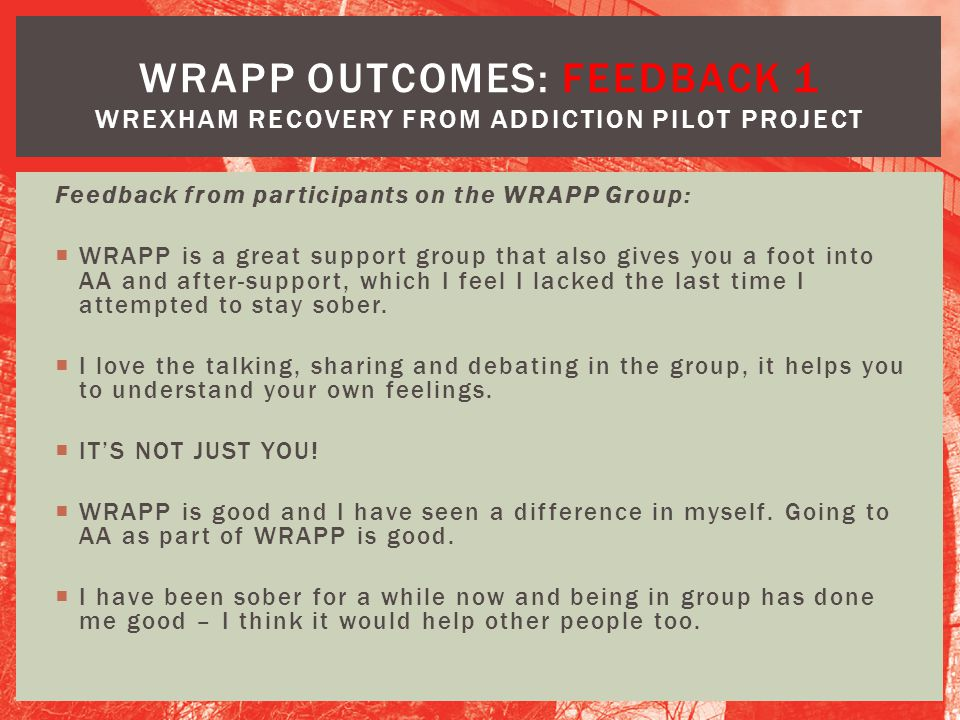 WRAPP OUTCOMES: Feedback 1 Wrexham Recovery from Addiction Pilot Project