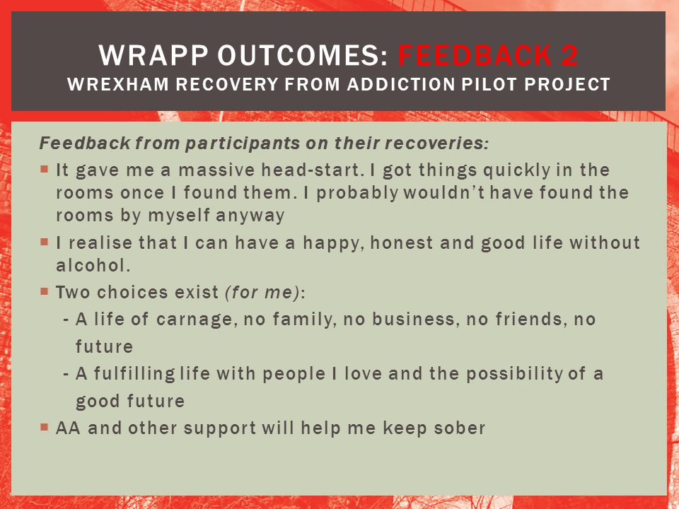WRAPP OUTCOMES: Feedback 2 Wrexham Recovery from Addiction Pilot Project