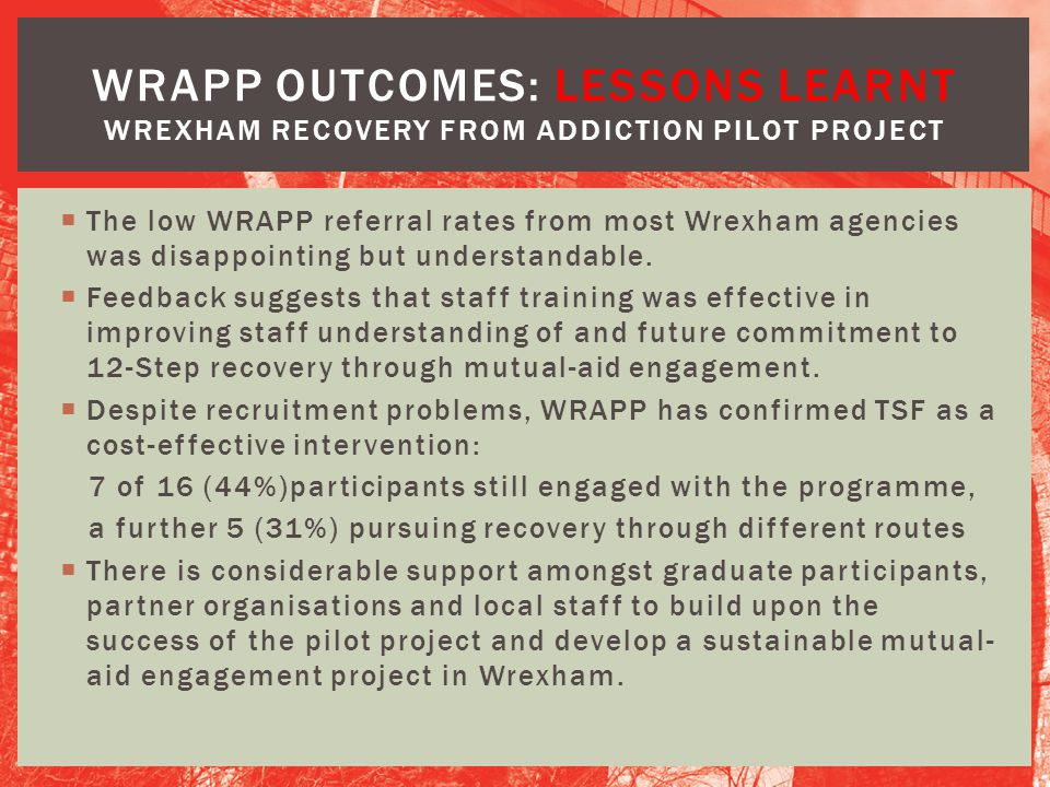 WRAPP OUTCOMES: Lessons learnt Wrexham Recovery from Addiction Pilot Project
