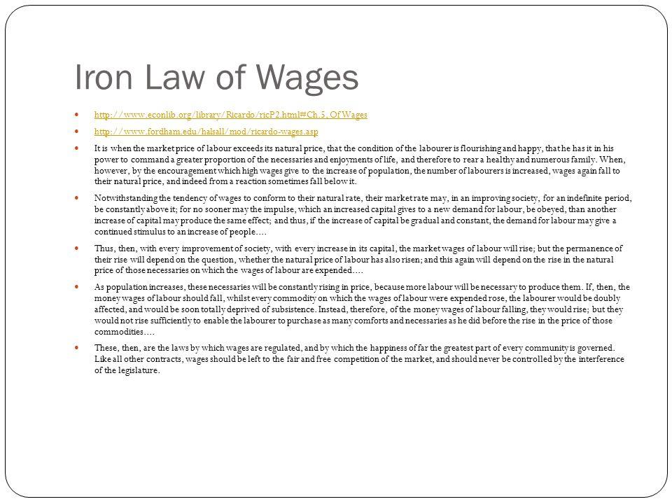 Iron Law of Wages http://www.econlib.org/library/Ricardo/ricP2.html#Ch.5, Of Wages. http://www.fordham.edu/halsall/mod/ricardo-wages.asp.