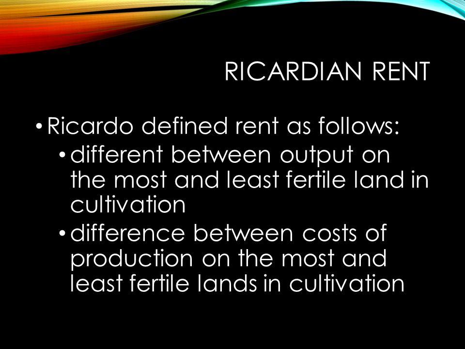 Ricardian Rent Ricardo defined rent as follows:
