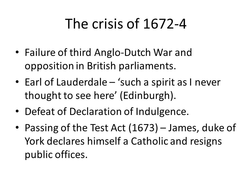 The crisis of 1672-4 Failure of third Anglo-Dutch War and opposition in British parliaments.