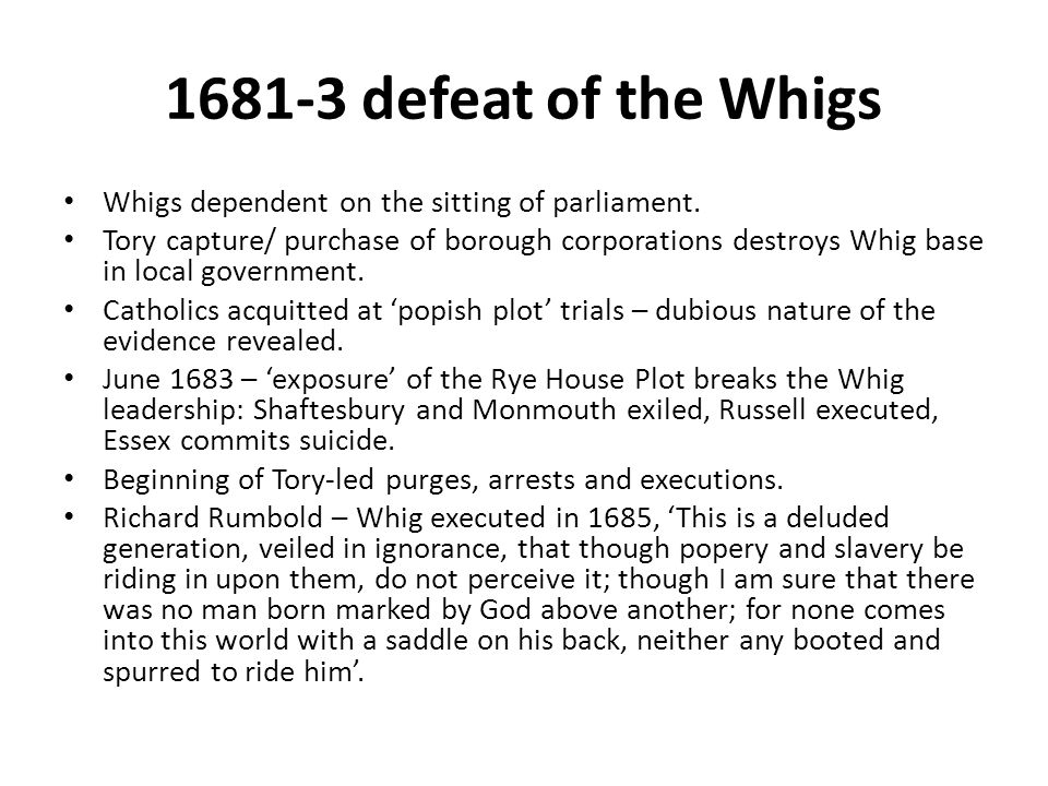 1681-3 defeat of the Whigs Whigs dependent on the sitting of parliament.