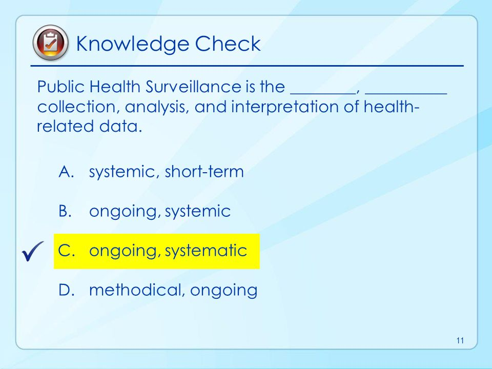 Knowledge Check Public Health Surveillance is the ________, __________ collection, analysis, and interpretation of health-related data.