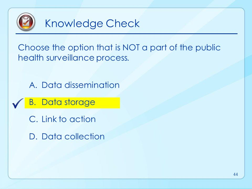 Knowledge Check Choose the option that is NOT a part of the public health surveillance process. Data dissemination.
