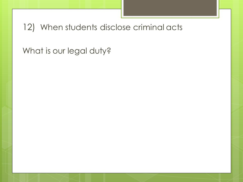 12) When students disclose criminal acts