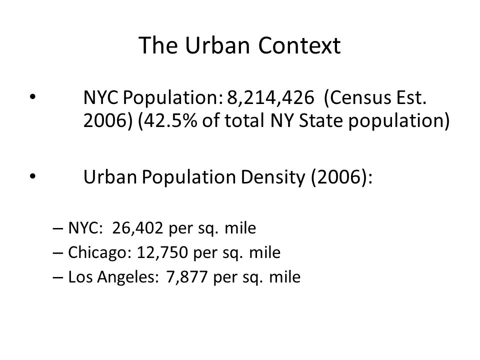 The Urban Context NYC Population: 8,214,426 (Census Est. 2006) (42.5% of total NY State population)