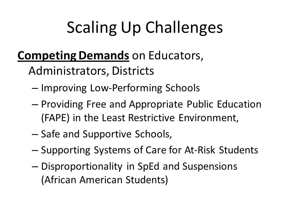 Scaling Up Challenges Competing Demands on Educators, Administrators, Districts. Improving Low-Performing Schools.