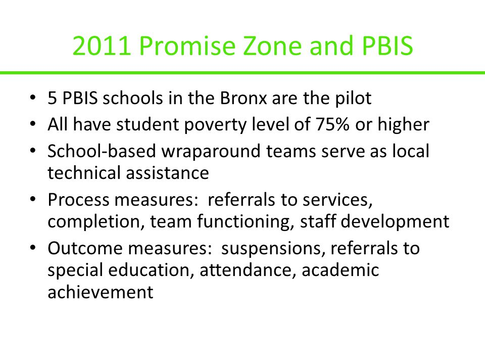 2011 Promise Zone and PBIS 5 PBIS schools in the Bronx are the pilot