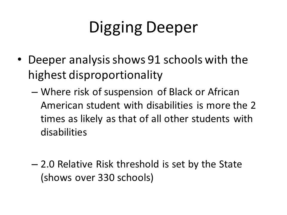 Digging Deeper Deeper analysis shows 91 schools with the highest disproportionality.