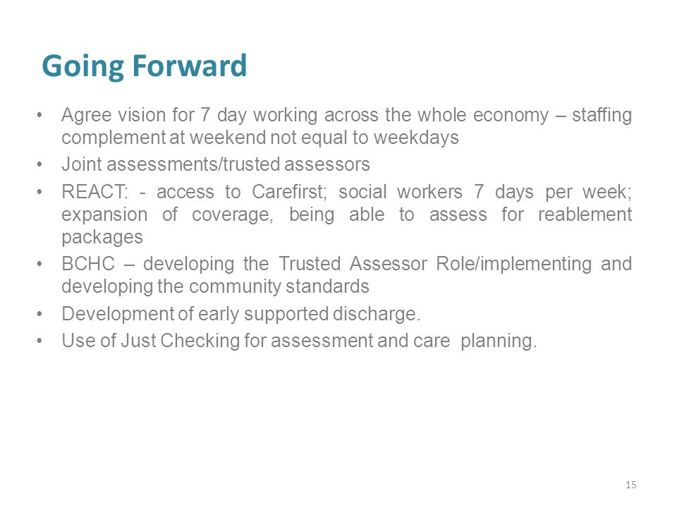 Going Forward Agree vision for 7 day working across the whole economy – staffing complement at weekend not equal to weekdays.