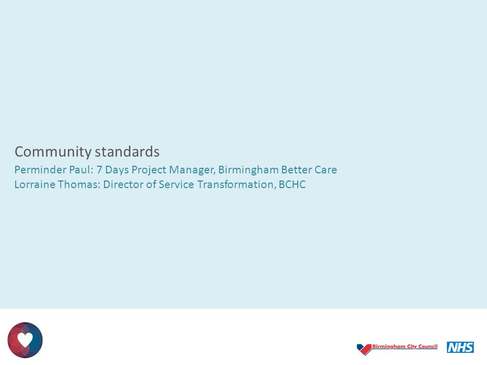 Community standards Perminder Paul: 7 Days Project Manager, Birmingham Better Care.