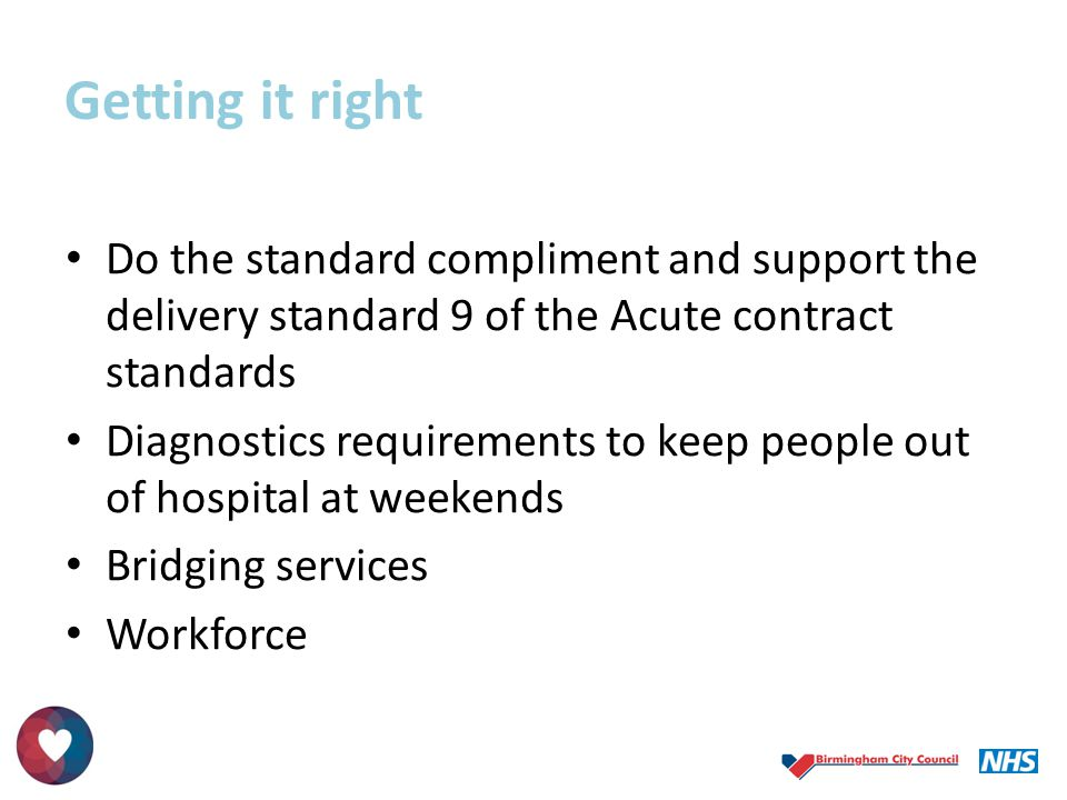 Getting it right Do the standard compliment and support the delivery standard 9 of the Acute contract standards.