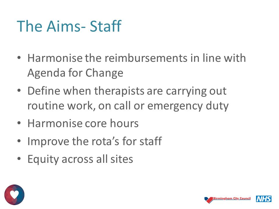 The Aims- Staff Harmonise the reimbursements in line with Agenda for Change.