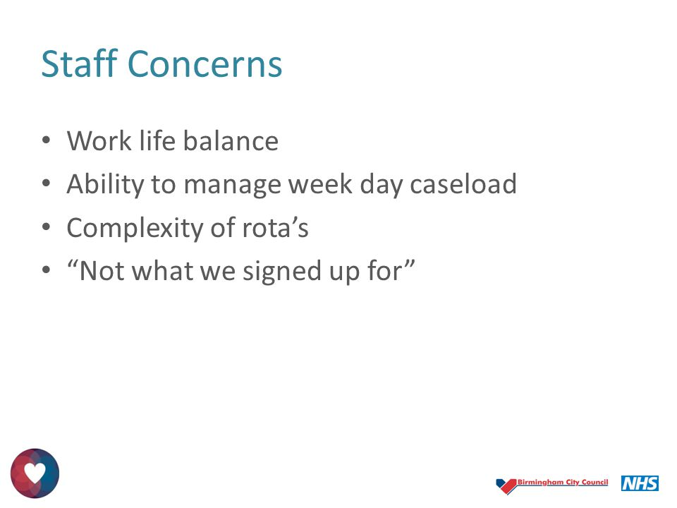 Staff Concerns Work life balance Ability to manage week day caseload