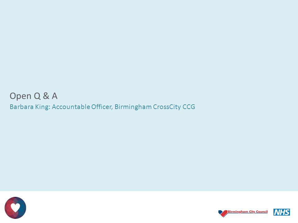 Open Q & A Barbara King: Accountable Officer, Birmingham CrossCity CCG