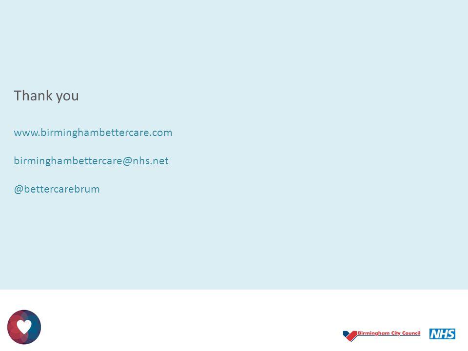 Thank you www.birminghambettercare.com birminghambettercare@nhs.net