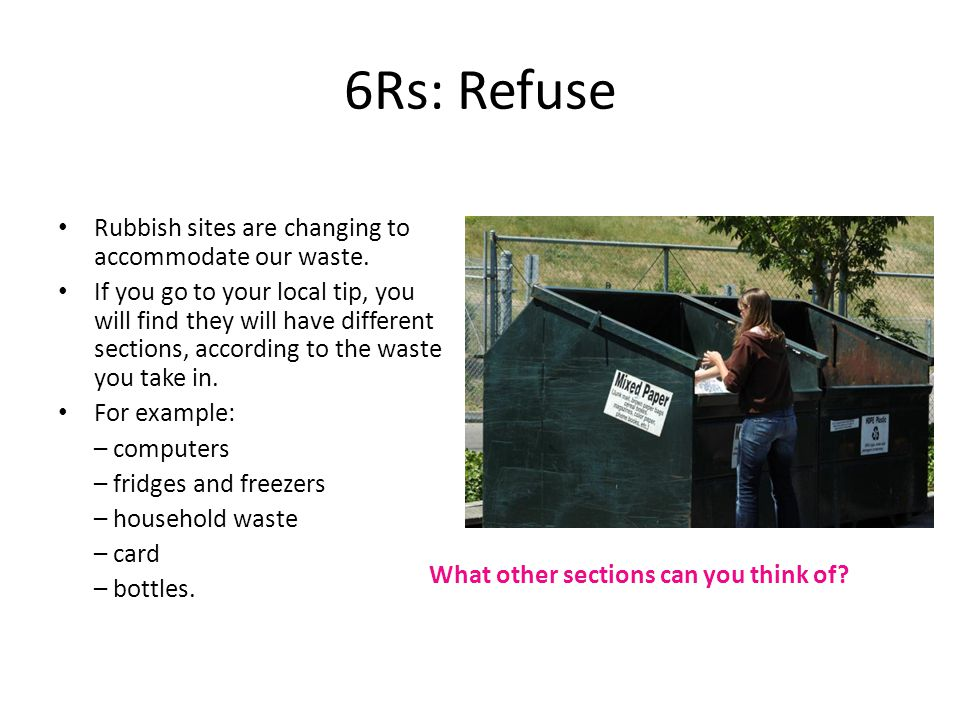 6Rs: Refuse Rubbish sites are changing to accommodate our waste.
