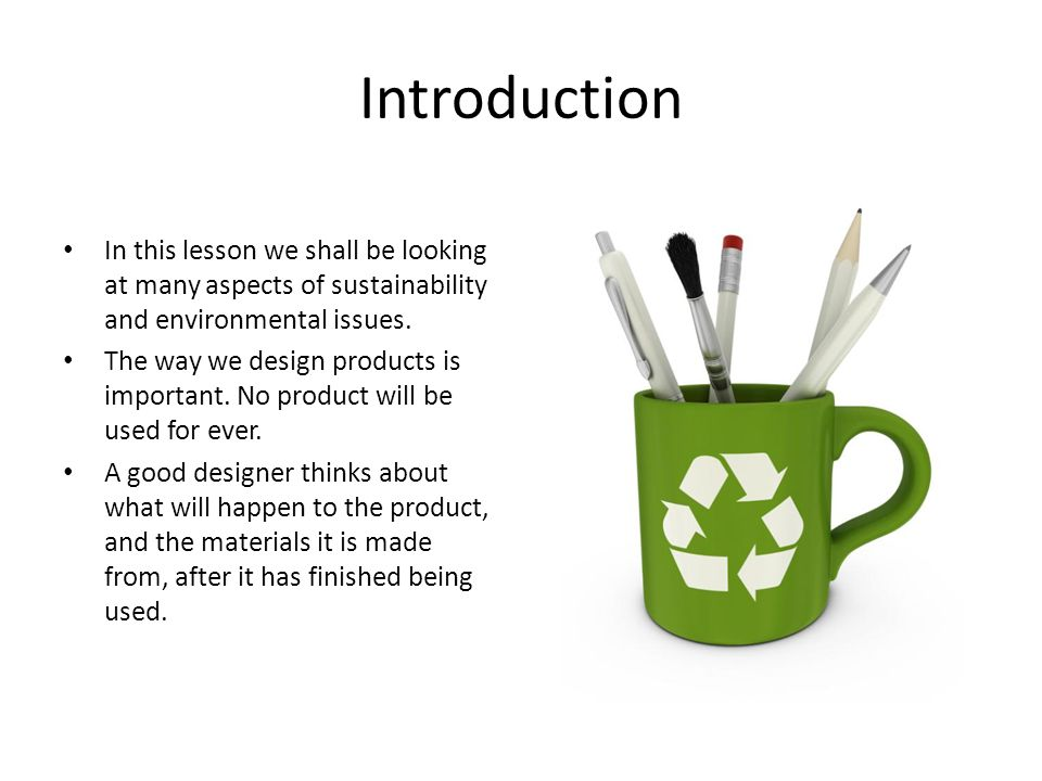 Introduction In this lesson we shall be looking at many aspects of sustainability and environmental issues.