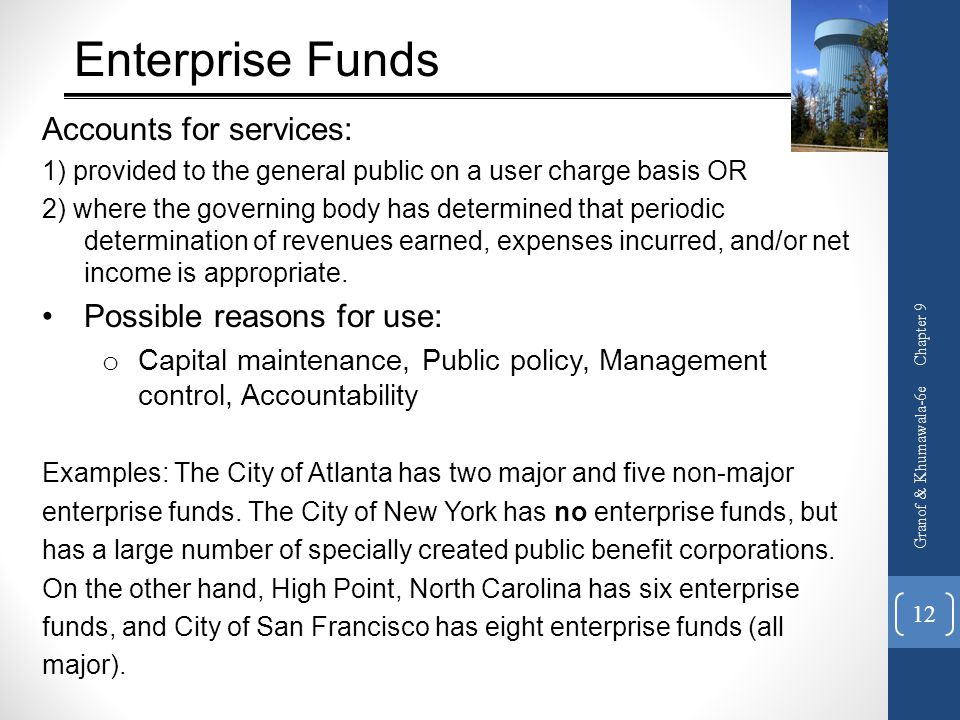 Enterprise Funds Accounts for services: Possible reasons for use:
