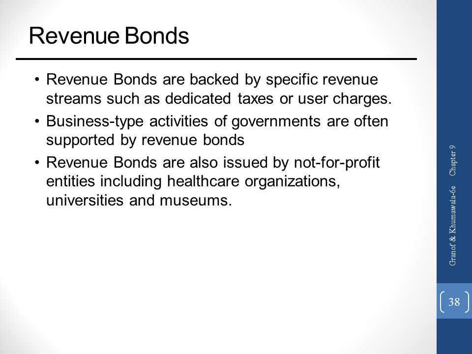 Revenue Bonds Revenue Bonds are backed by specific revenue streams such as dedicated taxes or user charges.