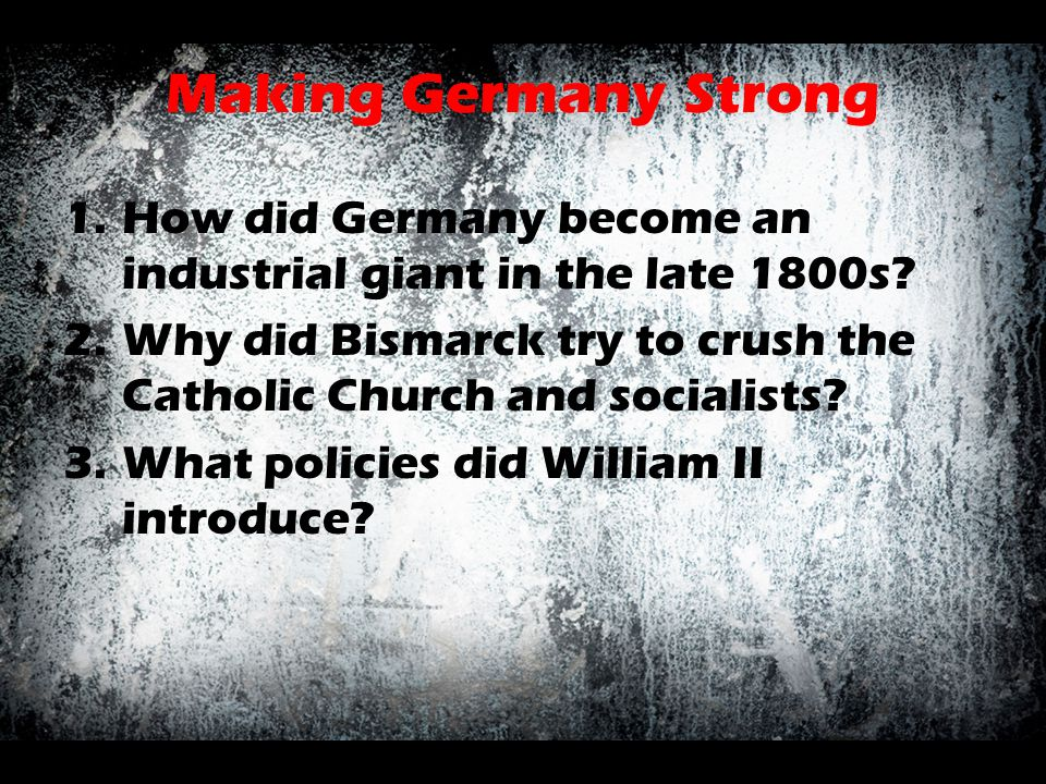 Making Germany Strong How did Germany become an industrial giant in the late 1800s