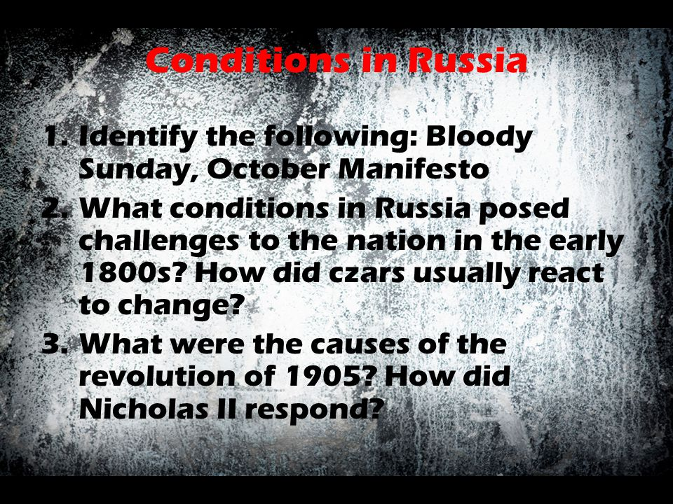 Conditions in Russia Identify the following: Bloody Sunday, October Manifesto.