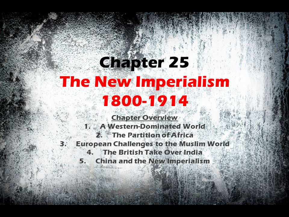 Chapter 25 The New Imperialism 1800-1914