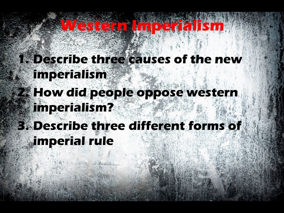 Western Imperialism Describe three causes of the new imperialism