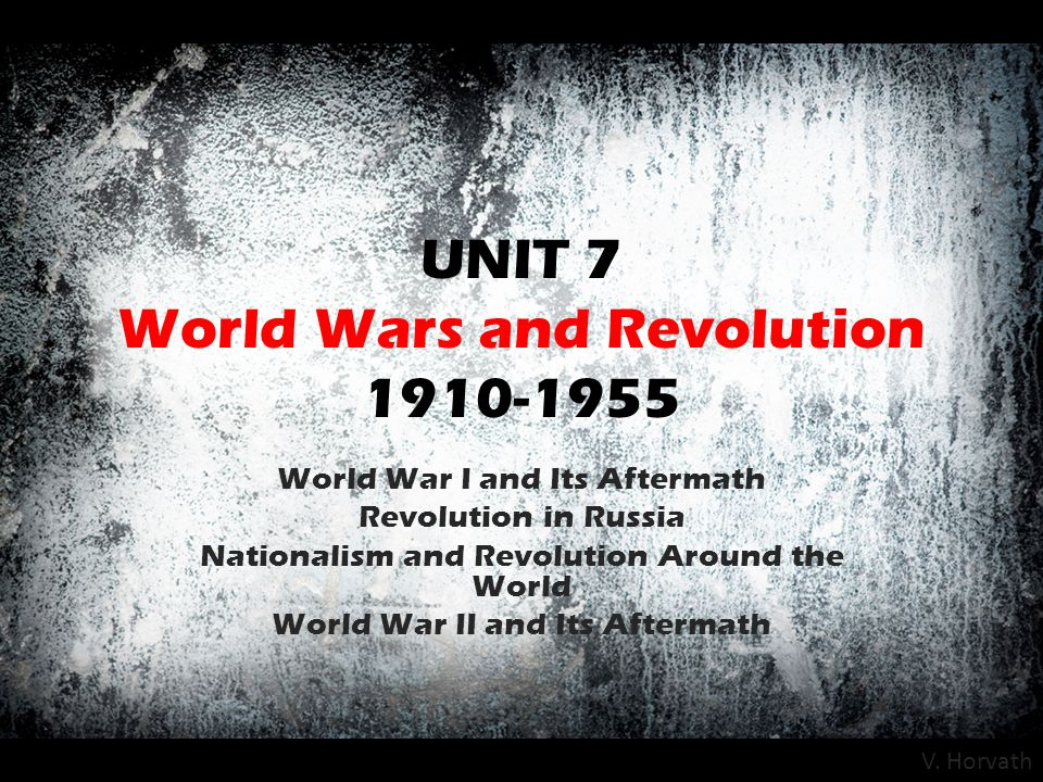 UNIT 7 World Wars and Revolution 1910-1955