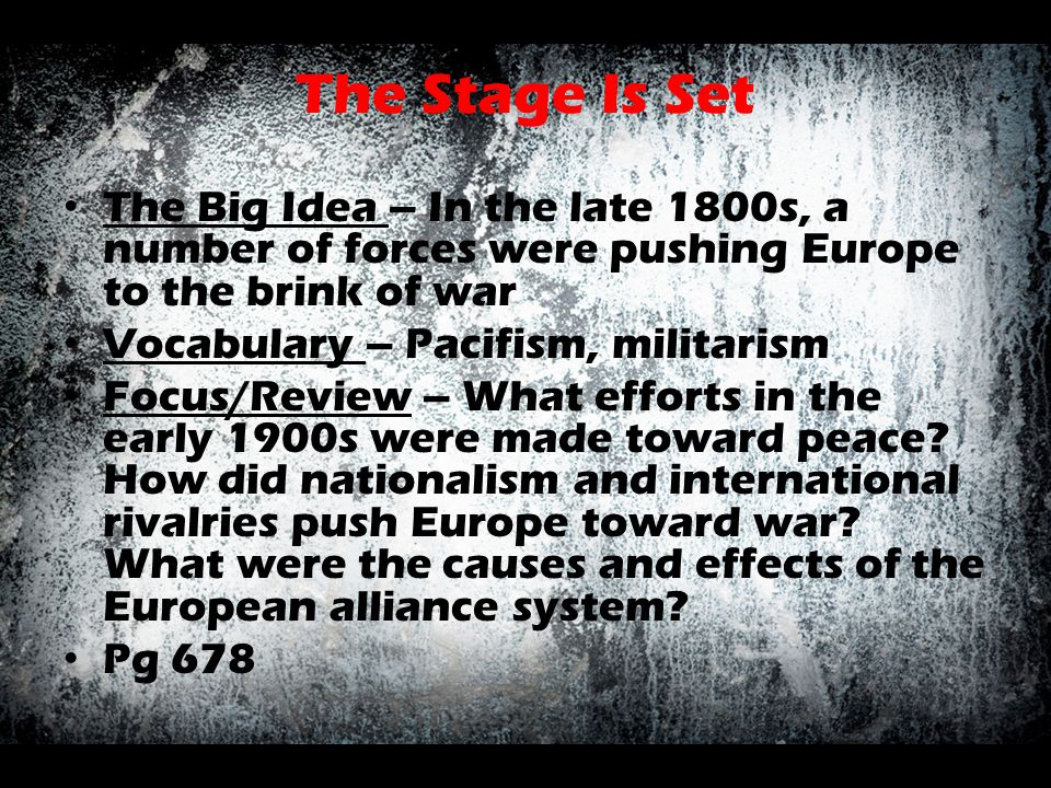 The Stage Is Set The Big Idea – In the late 1800s, a number of forces were pushing Europe to the brink of war.