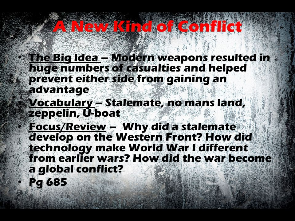 A New Kind of Conflict The Big Idea – Modern weapons resulted in huge numbers of casualties and helped prevent either side from gaining an advantage.