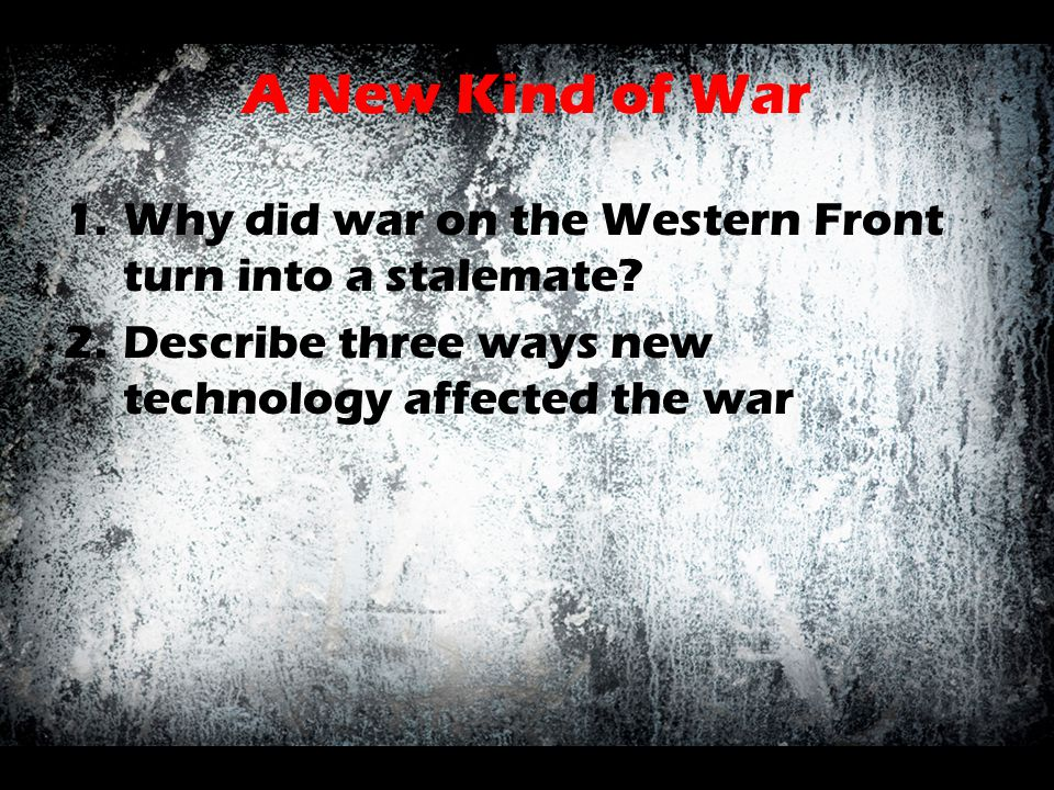 A New Kind of War Why did war on the Western Front turn into a stalemate.