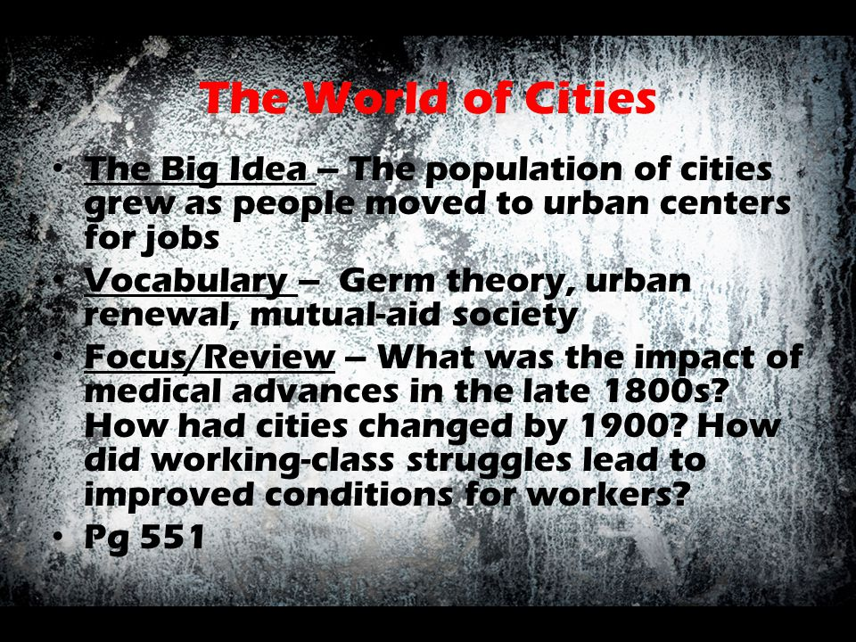 The World of Cities The Big Idea – The population of cities grew as people moved to urban centers for jobs.
