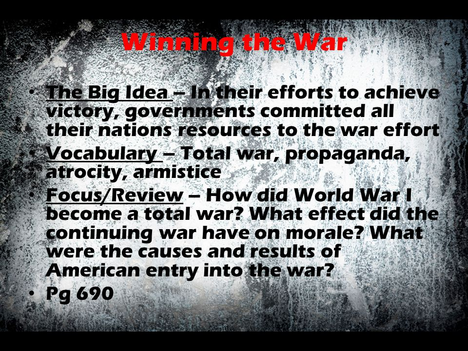 Winning the War The Big Idea – In their efforts to achieve victory, governments committed all their nations resources to the war effort.