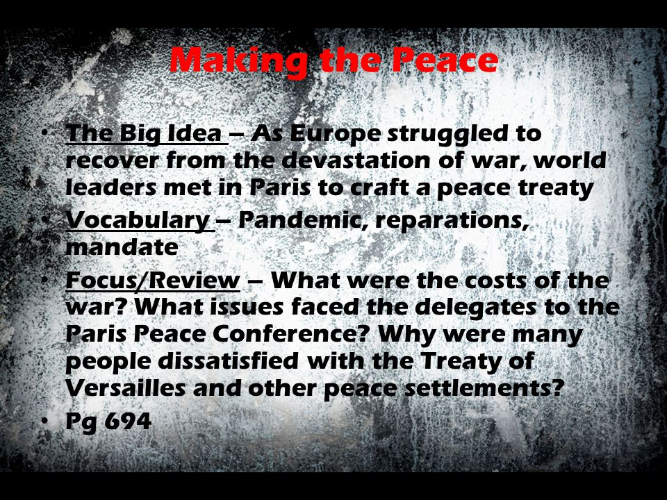 Making the Peace The Big Idea – As Europe struggled to recover from the devastation of war, world leaders met in Paris to craft a peace treaty.