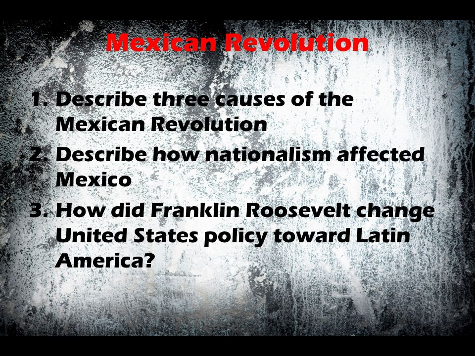 Mexican Revolution Describe three causes of the Mexican Revolution