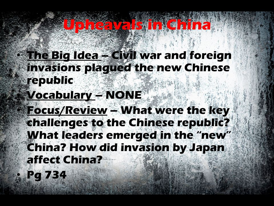 Upheavals in China The Big Idea – Civil war and foreign invasions plagued the new Chinese republic.