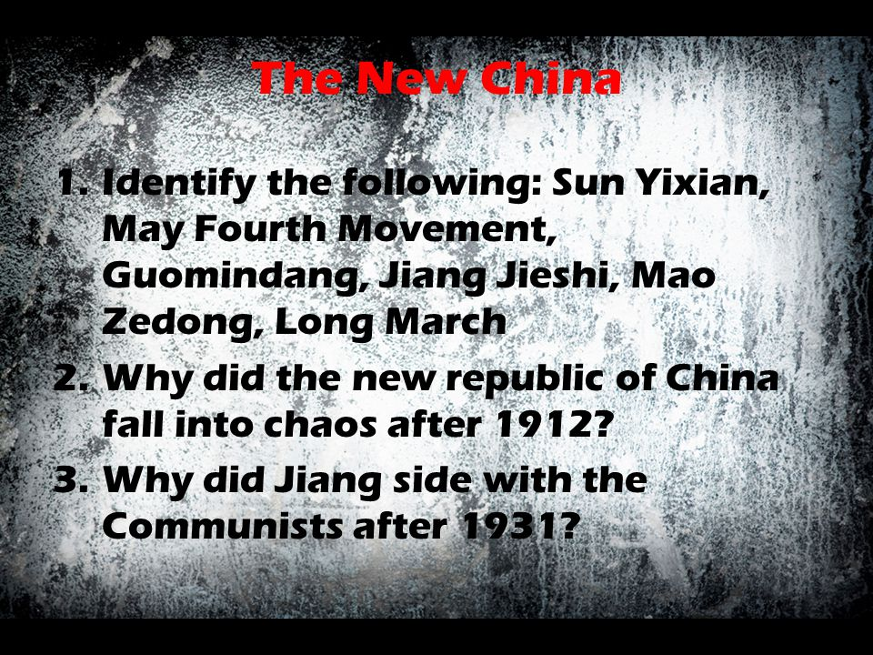 The New China Identify the following: Sun Yixian, May Fourth Movement, Guomindang, Jiang Jieshi, Mao Zedong, Long March.