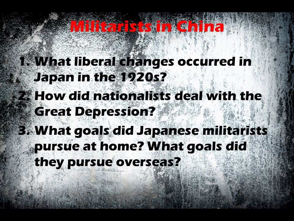 Militarists in China What liberal changes occurred in Japan in the 1920s How did nationalists deal with the Great Depression