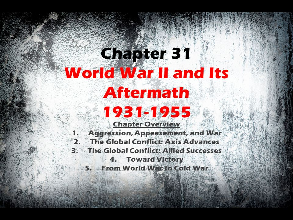 Chapter 31 World War II and Its Aftermath 1931-1955