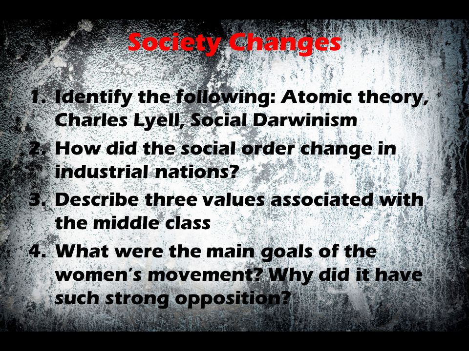 Society Changes Identify the following: Atomic theory, Charles Lyell, Social Darwinism. How did the social order change in industrial nations